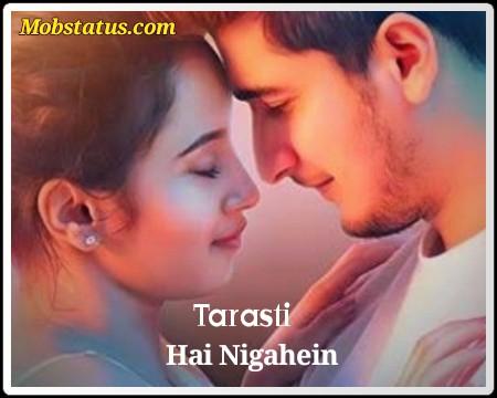 Tarasti Hai Nigahen Meri latest whatsapp status video