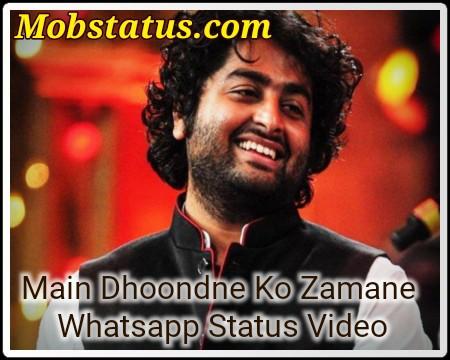 Main Dhoondne Ko Zamaane Mein Status Video