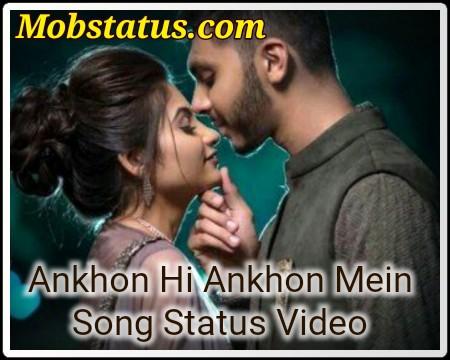 Ankhon Hi Ankhon Mein Song Status Video