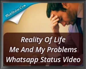 Reality Of Life Me And My Problems Whatsapp Status Video