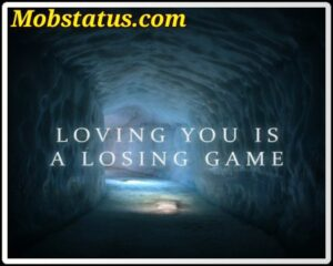 Loving You Is A Losing Game Song Status Video