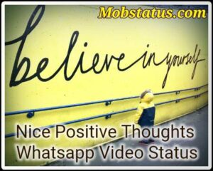 Nice Positive Thoughts Whatsapp Video Status