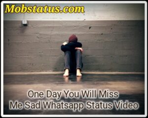 One Day You Will Miss Me Sad Whatsapp Status Video