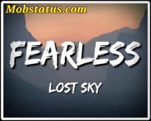 Lost Sky Fearless Song Status Video