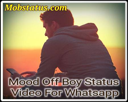 Mood Off Boy Status Video For Whatsapp