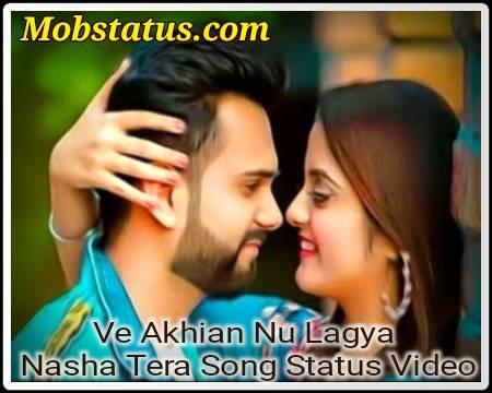 Ve Akhiyan Nu Lagya Nasha Song Status Video